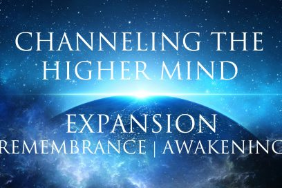 Channeling The Higher Mind ➤ Expansion | Remembrance | Awakening Your True Self
