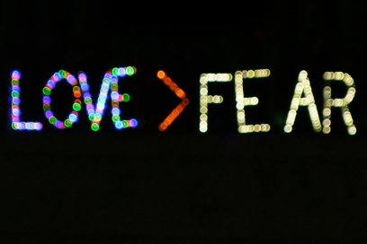 There are only ever 2 choices – Love or Fear